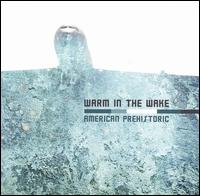 American Prehistoric - Warm in the Wake