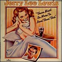 There Must Be More to Love Than This - Jerry Lee Lewis