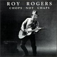 Chops Not Chaps - Roy Rogers