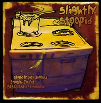 Slightly Not Stoned Enough to Eat Breakfast Yet Stoopid - Slightly Stoopid