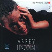 The World Is Falling Down - Abbey Lincoln