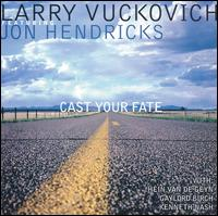 Cast Your Fate - Larry Vuckovich