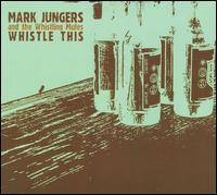 Whistle This - Mark Jungers