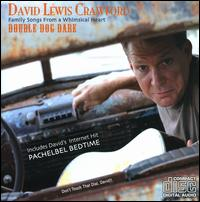 Double Dog Dare: Family Songs From A Whimsical Heart - David Lewis Crawford