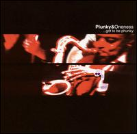 Got to Be Phunky... - Plunky & the Oneness of Juju