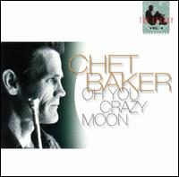 Oh You Crazy Moon: Legacy Vol. 4 - Chet Baker